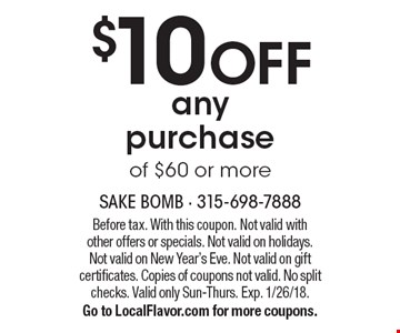 $10 OFF any purchase of $60 or more. Before tax. With this coupon. Not valid with other offers or specials. Not valid on holidays. Not valid on New Year's Eve. Not valid on gift certificates. Copies of coupons not valid. No split checks. Valid only Sun-Thurs. Exp. 1/26/18. Go to LocalFlavor.com for more coupons.