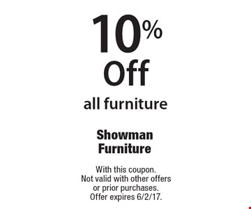 10% off all furniture. With this coupon.Not valid with other offers or prior purchases. Offer expires 6/2/17.