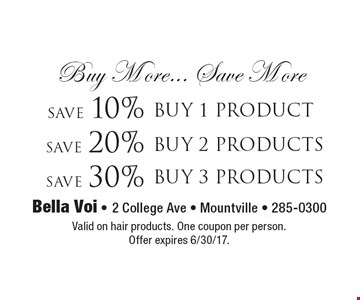 Buy More... Save More Save 10% buy 1 product OR Save 20%  buy 2 products OR Save 30% buy 3 products. Valid on hair products. One coupon per person.Offer expires 6/30/17.