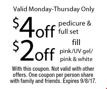 Valid Monday-Thursday Only. $2 off fill pink/UV gel/pink & white. $4 off pedicure & full set. With this coupon. Not valid with other offers. One coupon per person share with family and friends. Expires 9/8/17.