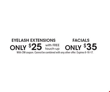 FACIALS ONLY $35 OR EYELASH EXTENSIONS ONLY $25 (with FREE touch-up). With CM coupon. Cannot be combined with any other offer. Expires 6-16-17.