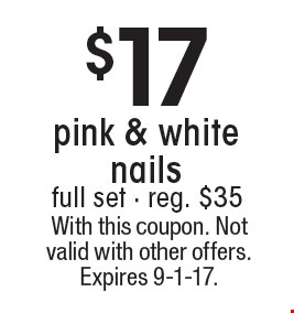 $17 pink & white nails full set - reg. $35. With this coupon. Not valid with other offers. Expires 9-1-17.