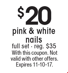 $20 pink & white nails full set - reg. $35. With this coupon. Not valid with other offers. Expires 11-10-17.