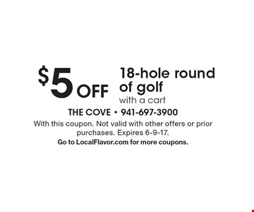 $5 Off 18-hole round of golf with a cart. With this coupon. Not valid with other offers or prior purchases. Expires 6-9-17. Go to LocalFlavor.com for more coupons.