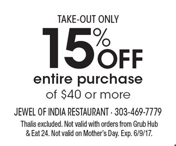 Take-Out Only. 15% off entire purchase of $40 or more. Thalis excluded. Not valid with orders from Grub Hub & Eat 24. Not valid on Mother's Day. Exp. 6/9/17.