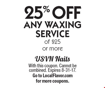 25% OFF Any Waxing Service of $25 or more. With this coupon. Cannot be combined. Expires 8-31-17. Go to LocalFlavor.com for more coupons.