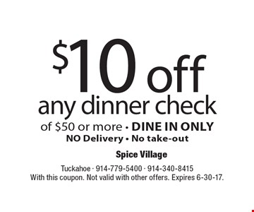 $10 off any dinner check of $50 or more - DINE IN ONLY NO Delivery - No take-out. With this coupon. Not valid with other offers. Expires 6-30-17.