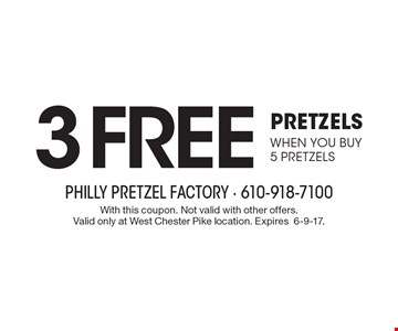 3 free pretzels when you buy 5 pretzels. With this coupon. Not valid with other offers. Valid only at West Chester Pike location. Expires6-9-17.