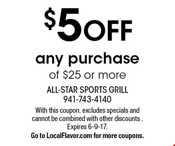 $5 OFF any purchase of $25 or more. With this coupon. excludes specials and cannot be combined with other discounts . Expires 6-9-17. Go to LocalFlavor.com for more coupons.