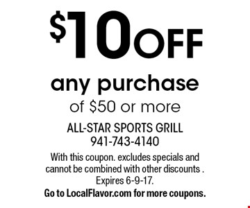 $10 OFF any purchase of $50 or more. With this coupon. excludes specials and cannot be combined with other discounts. Expires 6-9-17. Go to LocalFlavor.com for more coupons.