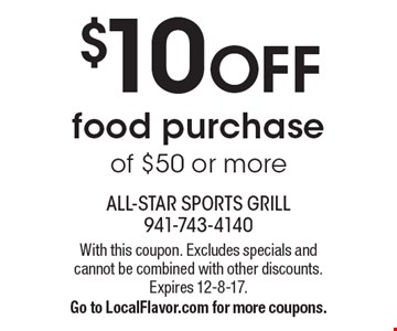 $10 OFF food purchase of $50 or more. With this coupon. Excludes specials and cannot be combined with other discounts. Expires 12-8-17. Go to LocalFlavor.com for more coupons.