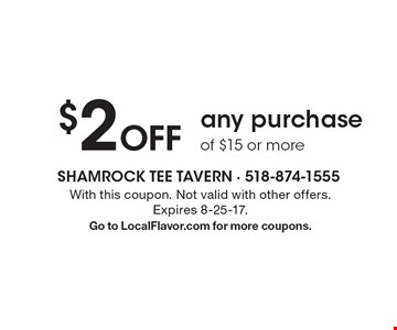 $2 Off any purchase of $15 or more. With this coupon. Not valid with other offers. Expires 8-25-17. Go to LocalFlavor.com for more coupons.