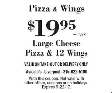 Pizza & Wings - $19.95 + tax Large Cheese Pizza & 12 Wings. Valid on take-out or delivery only. With this coupon. Not valid with other offers, coupons or on holidays. Expires 9-22-17.