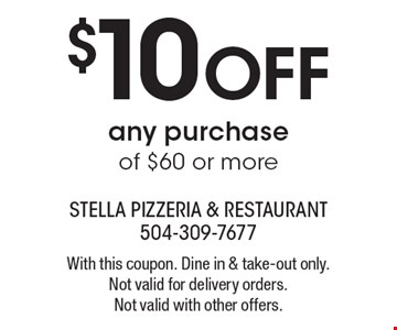 $10 OFF any purchase of $60 or more. With this coupon. Dine in & take-out only. Not valid for delivery orders. Not valid with other offers.