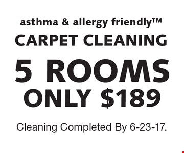 5 ROOMS ONLY $189 asthma & allergy friendly CARPET CLEANING. Cleaning Completed By 6-23-17.