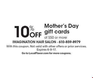10% Off Mother's Day gift cards of $50 or more. With this coupon. Not valid with other offers or prior services. Expires 6-9-17. Go to LocalFlavor.com for more coupons.