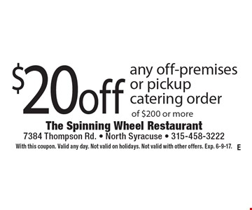$20 off any off-premises or pickup catering order of $200 or more. With this coupon. Valid any day. Not valid on holidays. Not valid with other offers. Exp. 6-9-17.