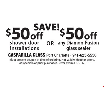 SAVE! $50 off shower door installations or $50 off any Diamon-Fusion glass sealer. Must present coupon at time of ordering. Not valid with other offers, ad specials or prior purchases. Offer expires 6-9-17.