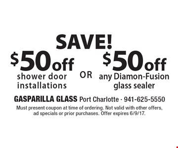 SAVE! $50 off shower door installations OR $50 off any Diamon-Fusion glass sealer. Must present coupon at time of ordering. Not valid with other offers, ad specials or prior purchases. Offer expires 6/9/17.