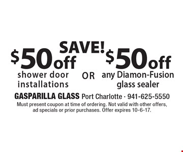 SAVE! $50 off shower door installations. $50 off any Diamon-Fusion glass sealer. . Must present coupon at time of ordering. Not valid with other offers, ad specials or prior purchases. Offer expires 10-6-17.