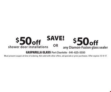 SAVE! $50 off shower door installations OR $50 off any Diamon-Fusion glass sealer. Must present coupon at time of ordering. Not valid with other offers, ad specials or prior purchases. Offer expires 12-8-17.
