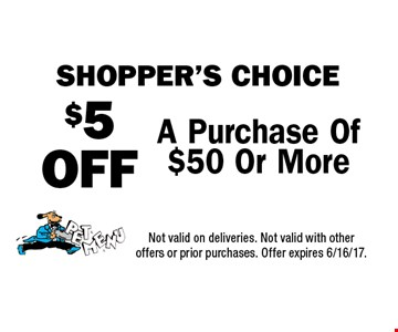 shopper's choice $5 OFF A Purchase Of $50 Or More. Not valid on deliveries. Not valid with other offers or prior purchases. Offer expires 6/16/17.