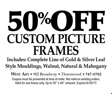50% off Custom Picture Frames. Includes: Complete Line of Gold & Silver Leaf Style Mouldings, Walnut, Natural & Mahogany. Coupon must be presented at time of order. Not valid on existing orders. Valid for one frame only. Up to 30