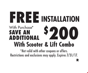 FREE INSTALLATION. With Purchase. *SAVE AN ADDITIONAL $200. *Not valid with other coupons or offers. Restrictions and exclusions may apply. Expires 7/31/17.