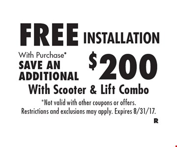 Free installation with purchase*. Save an additional $200. With scooter & lift combo. *Not valid with other coupons or offers. Restrictions and exclusions may apply. Expires 8/31/17.