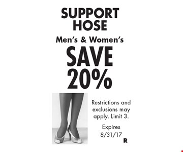 Support hose save 20%. Men's & Women's. Restrictions and exclusions may apply. Limit 3. Expires 8/31/17