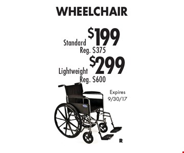 Standard $199 Wheelchair Reg. $375. Lightweight $299 Wheelchair Reg. $600. Expires 9/30/17