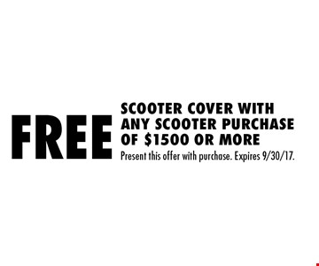 Free Scooter Cover With Any Scooter Purchase Of $1500 Or More. Present this offer with purchase. Expires 9/30/17.