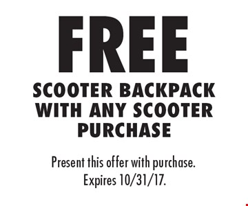 free Scooter Backpack With Any Scooter Purchase. Present this offer with purchase. Expires 10/31/17.