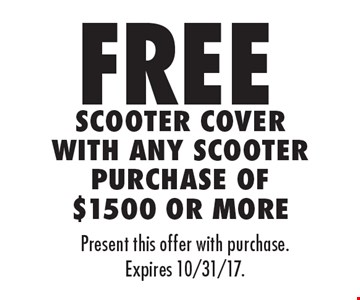free Scooter Cover With Any Scooter Purchase Of $1500 Or More. Present this offer with purchase. Expires 10/31/17.