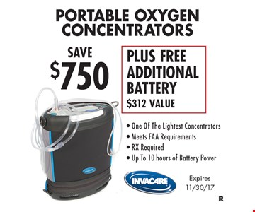 SAVE $750 Portable Oxygen Concentrators PLUS FREE ADDITIONAL BATTERY. $312 Value - One Of The Lightest Concentrators - Meets FAA Requirements - RX Required - Up To 10 hours of Battery Power. Expires 11/30/17