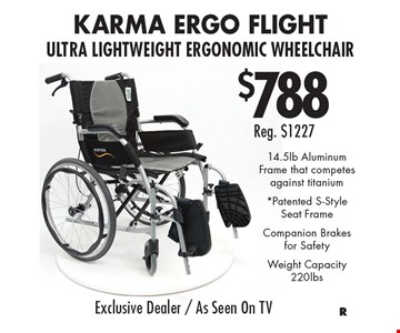 $788 (Reg. $1227) KarMA Ergo Flight Ultra Lightweight Ergonomic Wheelchair. 14.5lb Aluminum Frame that competes against titanium. *Patented S-Style Seat Frame. Companion Brakes for Safety. Weight Capacity 220lbs.