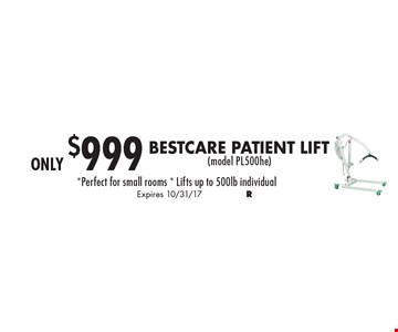 Only $999 BestCare Patient Lift (model PL500he). Perfect for small rooms. Lifts up to 500 lb. individual. Expires 10/31/17