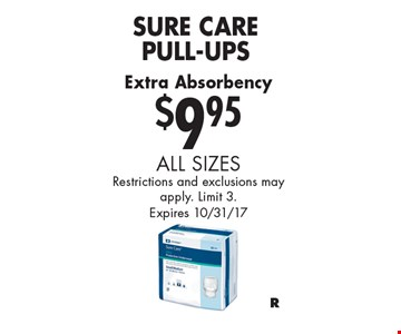 $9.95 Sure Care Pull-Ups. Extra Absorbency. All sizes Restrictions and exclusions may apply. Limit 3. Expires 10/31/17