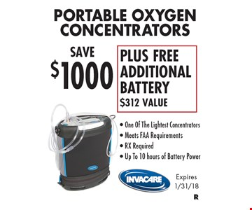 SAVE $1000 Portable Oxygen Concentrators PLUS FREEADDITIONAL BATTERY $312 Value- One Of The Lightest Concentrators- Meets FAA Requirements- RX Required- Up To 10 hours of Battery Power. Expires 1/31/18