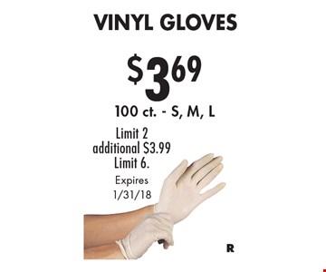 $3.69 Vinyl Gloves 100 ct. - S, M, L Limit 2 additional $3.99 Limit 6.. Expires 1/31/18