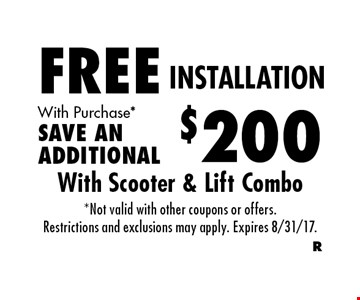 FREE INSTALLATION With Purchase*. SAVE AN ADDITIONAL $200. *Not valid with other coupons or offers. Restrictions and exclusions may apply. Expires 8/31/17.