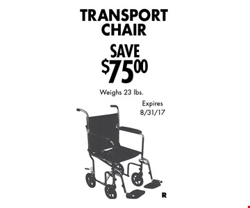 Transport Chair Save $75.00. Weighs 23 lbs. Expires 8/31/17