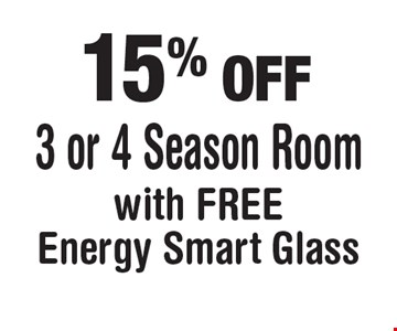15% OFF 3 or 4 Season Room. With FREE Energy Smart Glass. Offers valid thru July 31, 2017.