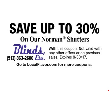 SAVE Up To 30% On Our Norman® Shutters. With this coupon. Not valid with any other offers or on previous sales. Expires 9/30/17. Go to LocalFlavor.com for more coupons.