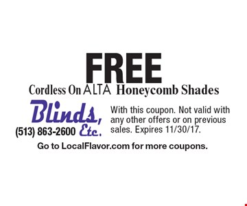 FREE Cordless On ALTA Honeycomb Shades. With this coupon. Not valid with any other offers or on previous sales. Expires 11/30/17. Go to LocalFlavor.com for more coupons.