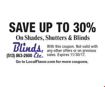 SAVE Up To 30% On Shades, Shutters & Blinds. With this coupon. Not valid with any other offers or on previous sales. Expires 11/30/17. Go to LocalFlavor.com for more coupons.