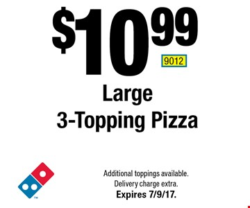 $10.99 Large 3-Topping Pizza. Additional toppings available. Delivery charge extra. Expires 7/9/17. 9012