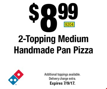 $8.99 2-Topping Medium Handmade Pan Pizza. Additional toppings available. Delivery charge extra. Expires 7/9/17. 9204