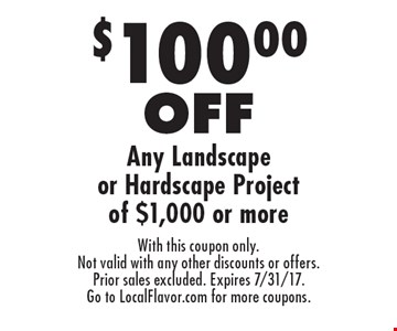 $100.00 Off Any Landscape Or Hardscape Project Of $1,000 Or More. With this coupon only. Not valid with any other discounts or offers. Prior sales excluded. Expires 7/31/17. Go to LocalFlavor.com for more coupons.