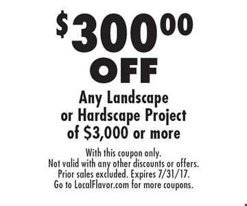 $300.00 Off Any Landscape Or Hardscape Project Of $3,000 Or More. With this coupon only. Not valid with any other discounts or offers. Prior sales excluded. Expires 7/31/17. Go to LocalFlavor.com for more coupons.